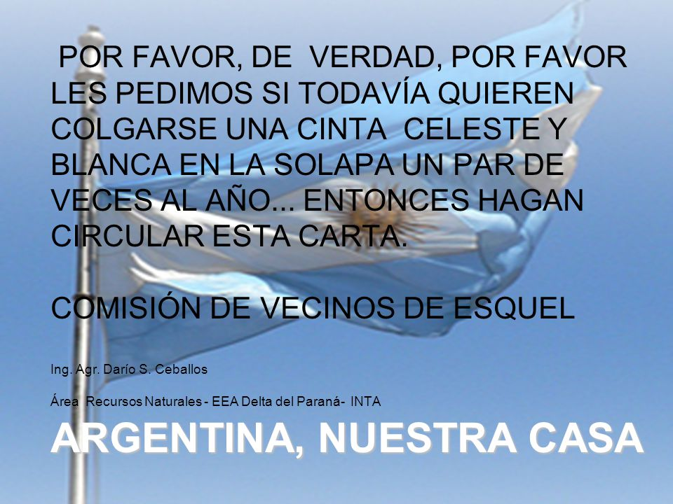 ARGENTINA, NUESTRA CASA POR FAVOR, DE VERDAD, POR FAVOR LES PEDIMOS SI TODAVÍA QUIEREN COLGARSE UNA CINTA CELESTE Y BLANCA EN LA SOLAPA UN PAR DE VECES AL AÑO...