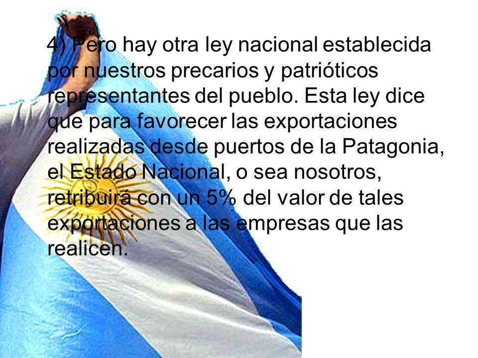 4) Pero hay otra ley nacional establecida por nuestros precarios y patrióticos representantes del pueblo.