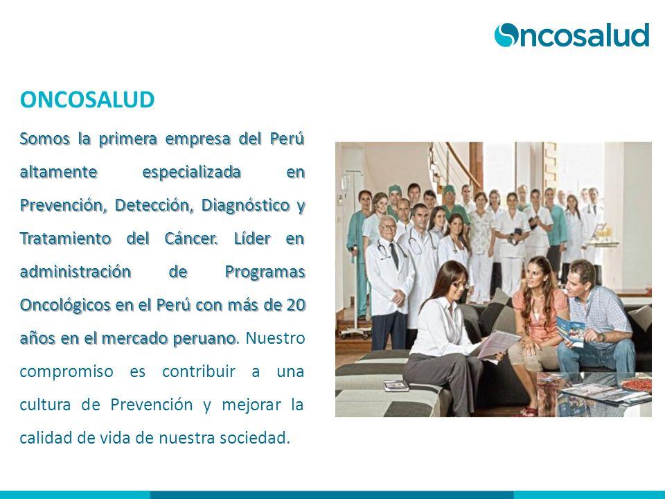 ONCOSALUD Somos la primera empresa del Perú altamente especializada en Prevención, Detección, Diagnóstico y Tratamiento del Cáncer. Líder en administr