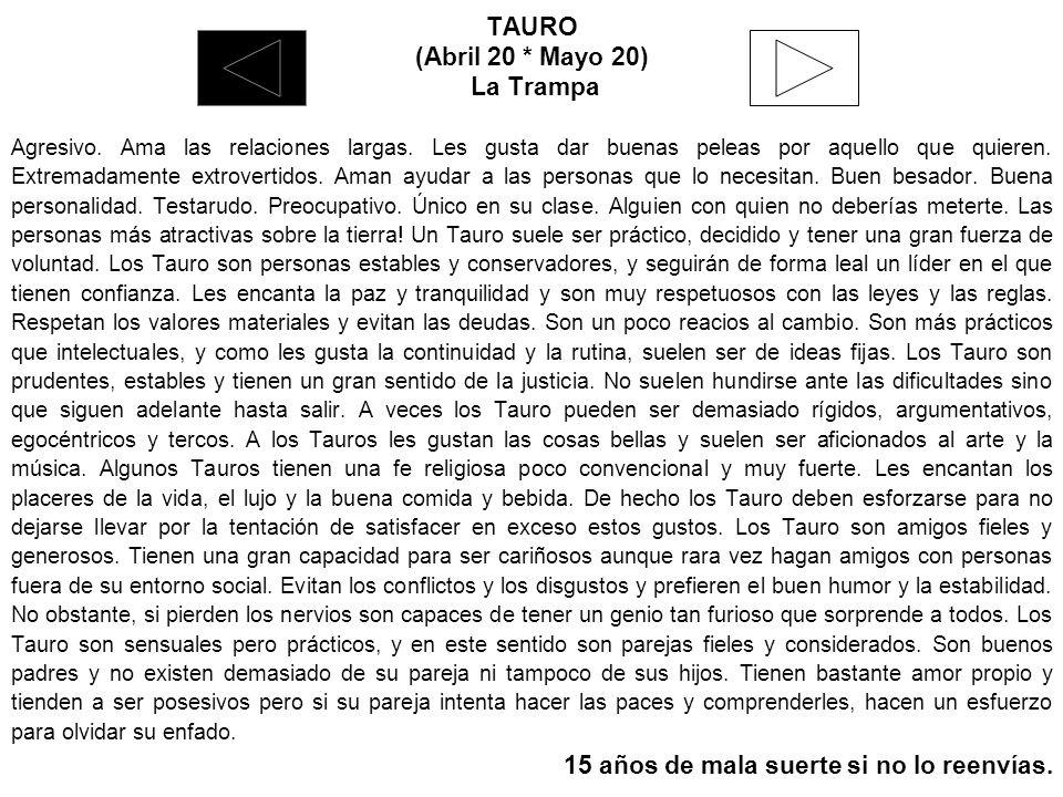TAURO (Abril 20 * Mayo 20) La Trampa Agresivo.Ama las relaciones largas.