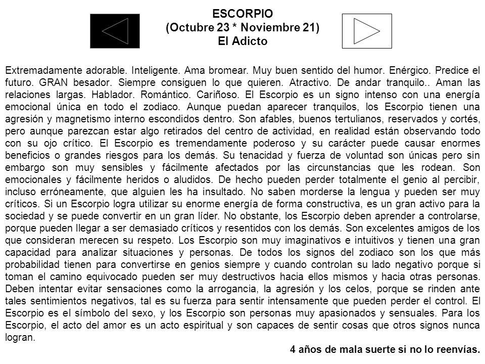 ESCORPIO (Octubre 23 * Noviembre 21) El Adicto Extremadamente adorable.