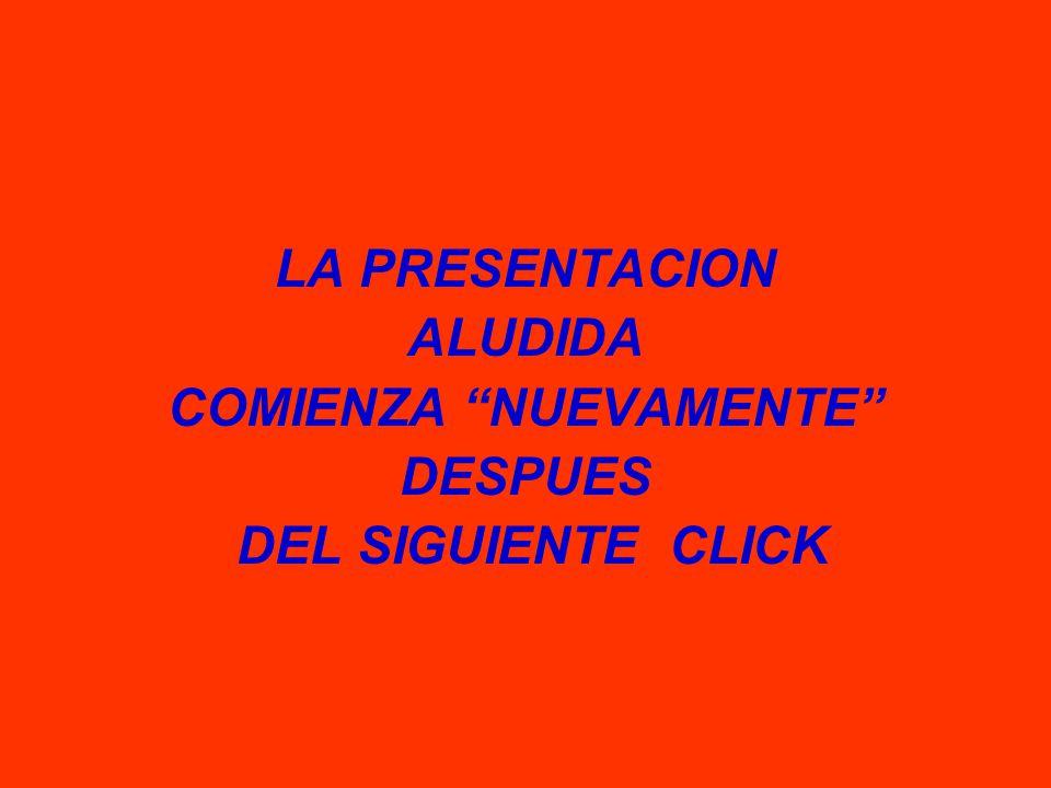 LA PRESENTACION ALUDIDA COMIENZA NUEVAMENTE DESPUES DEL SIGUIENTE CLICK