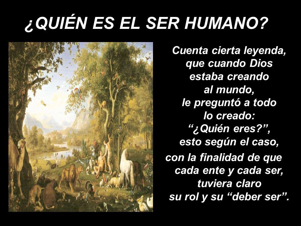 ¿QUIÉN ES EL SER HUMANO.
