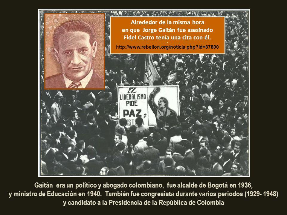 EL BOGOTAZO PROVOCO DECENAS DE MUERTOS, ENTRE ELLOS, GAITAN ¿Y QUIENES ESTABAN ALLI? Jorge Menvielle, Lider Estudiantil Comunista Mejicano Enrique Ova