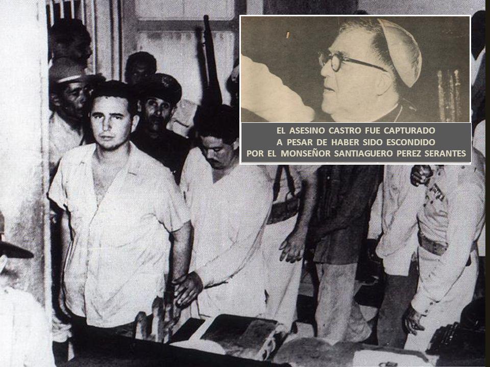 A PESAR DE ELLO, LA MAYORIA DEL PUEBLO CUBANO APROBO EL CRIMINAL ATAQUE AL CUARTEL MONCADA, PRODUCIDO POR FIDEL CASTRO, EL 26 DE JULIO DE 1953