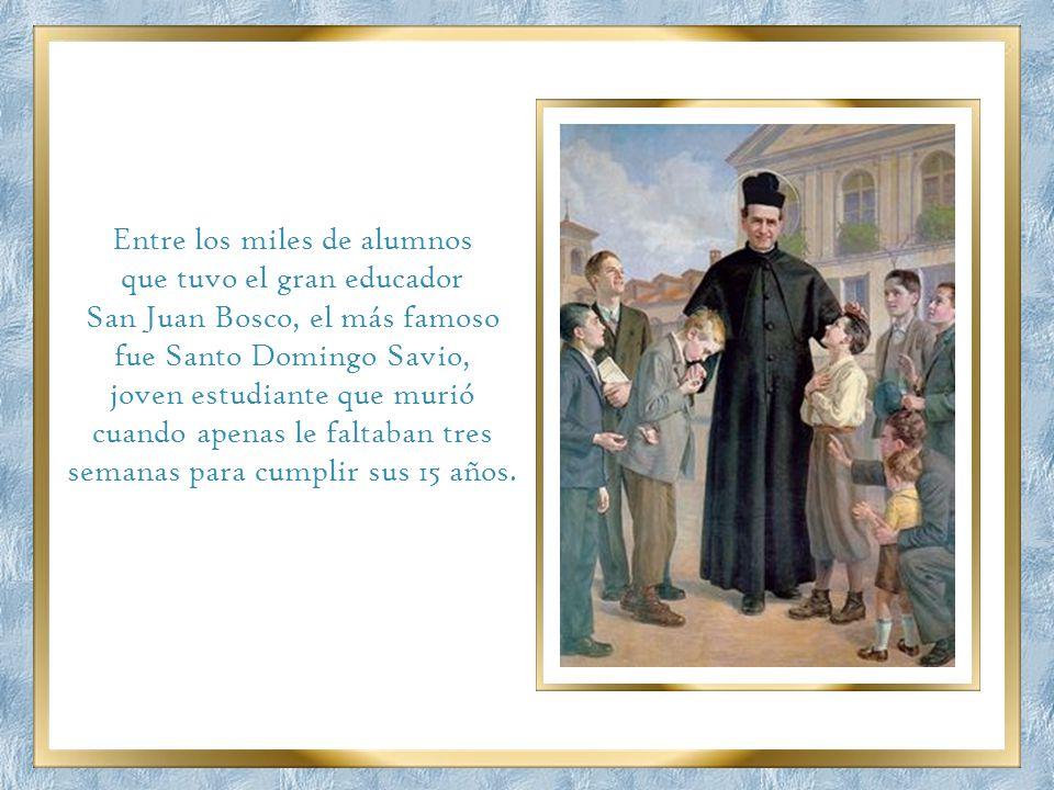 Entre los miles de alumnos que tuvo el gran educador San Juan Bosco, el más famoso fue Santo Domingo Savio, joven estudiante que murió cuando apenas le faltaban tres semanas para cumplir sus 15 años.