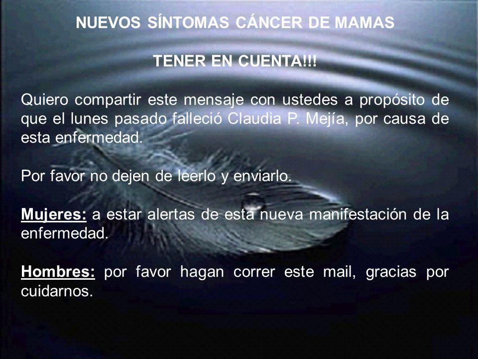 NUEVOS SÍNTOMAS CÁNCER DE MAMAS TENER EN CUENTA!!! Quiero compartir este mensaje con ustedes a propósito de que el lunes pasado falleció Claudia P. Me