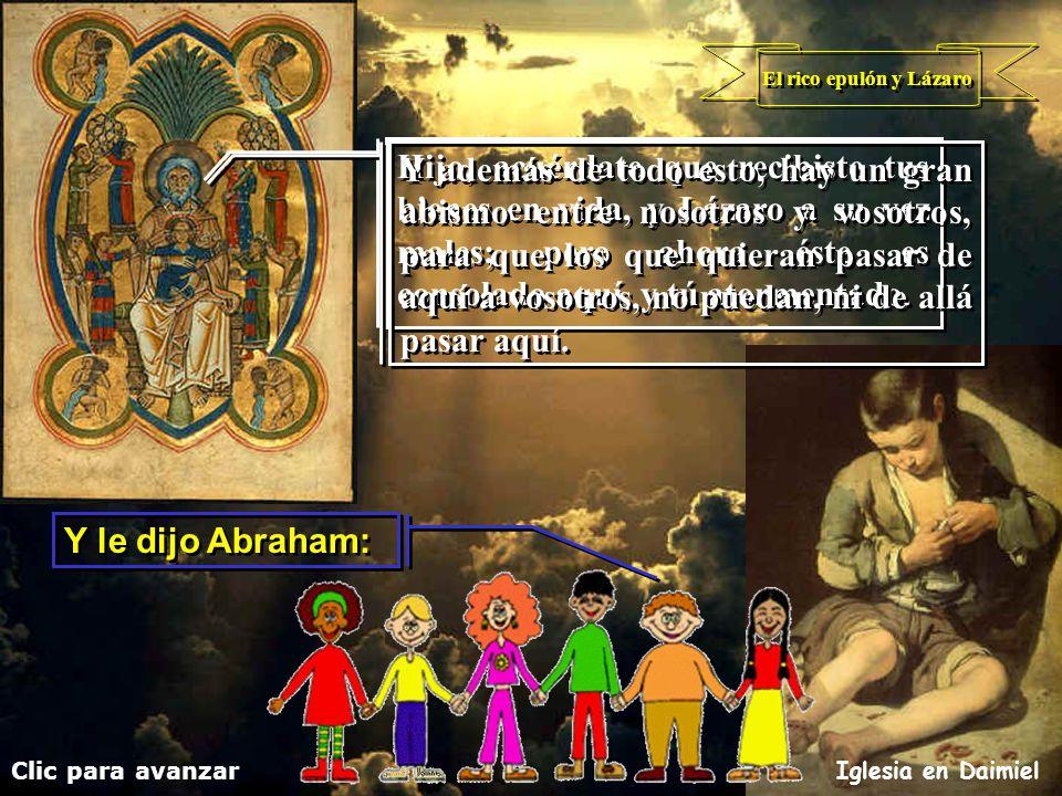 El rico epulón y Lázaro Clic para avanzar Iglesia en Daimiel Entonces él, dando voces, dijo: Entonces él, dando voces, dijo: Padre Abraham, ten miseri