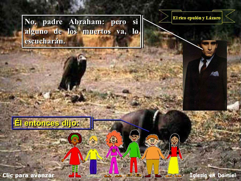 El rico epulón y Lázaro Clic para avanzar Iglesia en Daimiel Y Abraham le dice: Y Abraham le dice: Tienen a Moisés y a los profetas: ¡qué los escuchen