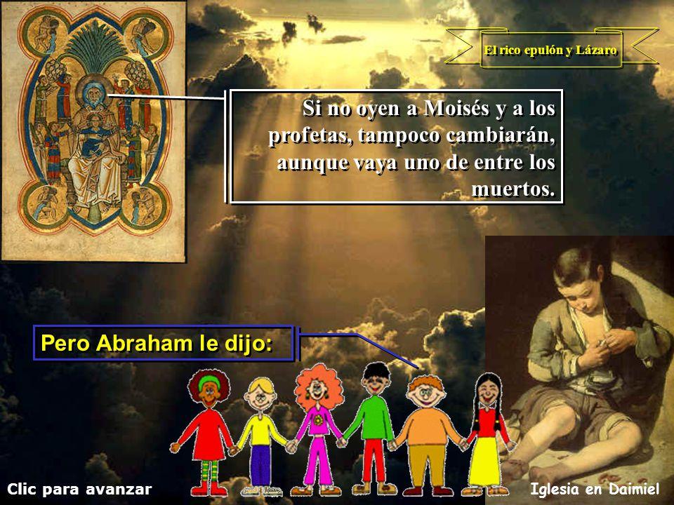 El rico epulón y Lázaro Clic para avanzar Iglesia en Daimiel Él entonces dijo: Él entonces dijo: No, padre Abraham: pero si alguno de los muertos va,