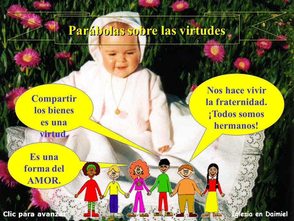 Parábolas sobre las virtudes A ver si entre todos procuramos... Clic para avanzar Iglesia en Daimiel... que estas cosas las vuelvan a aprender los may