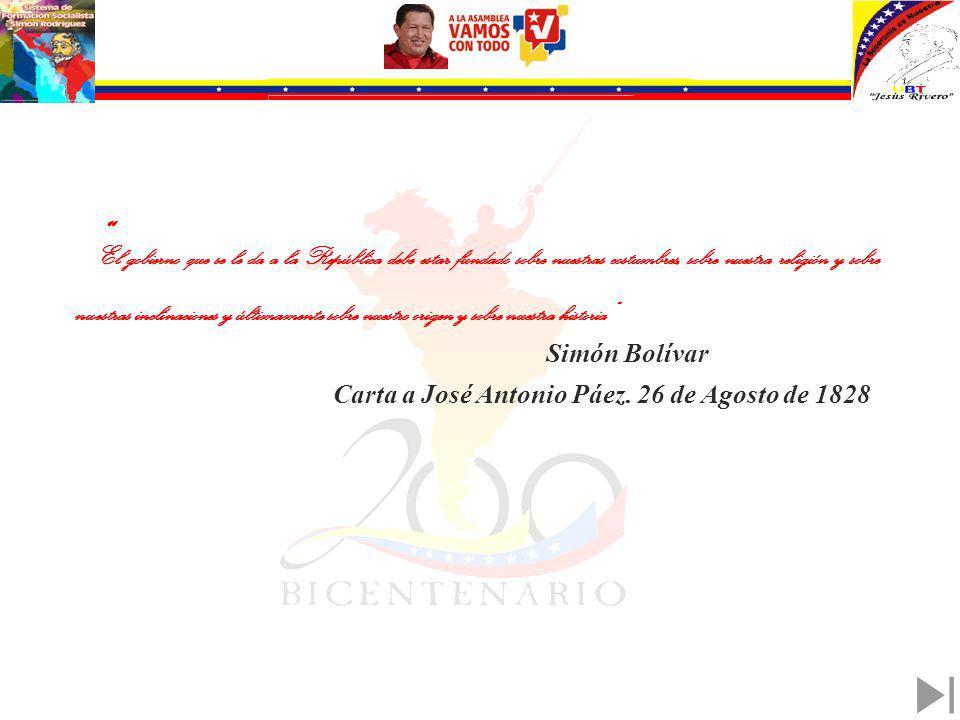El gobierno que se le da a la República debe estar fundado sobre nuestras costumbres, sobre nuestra religión y sobre nuestras inclinaciones y últimamente sobre nuestro origen y sobre nuestra historia Simón Bolívar Carta a José Antonio Páez.