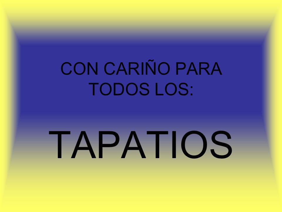 CON CARIÑO PARA TODOS LOS: TAPATIOS