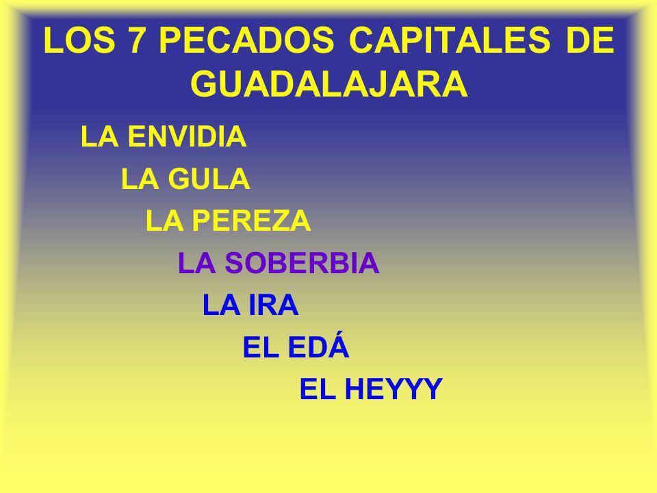 LOS 7 PECADOS CAPITALES DE GUADALAJARA LA ENVIDIA LA GULA LA PEREZA LA SOBERBIA LA IRA EL EDÁ EL HEYYY