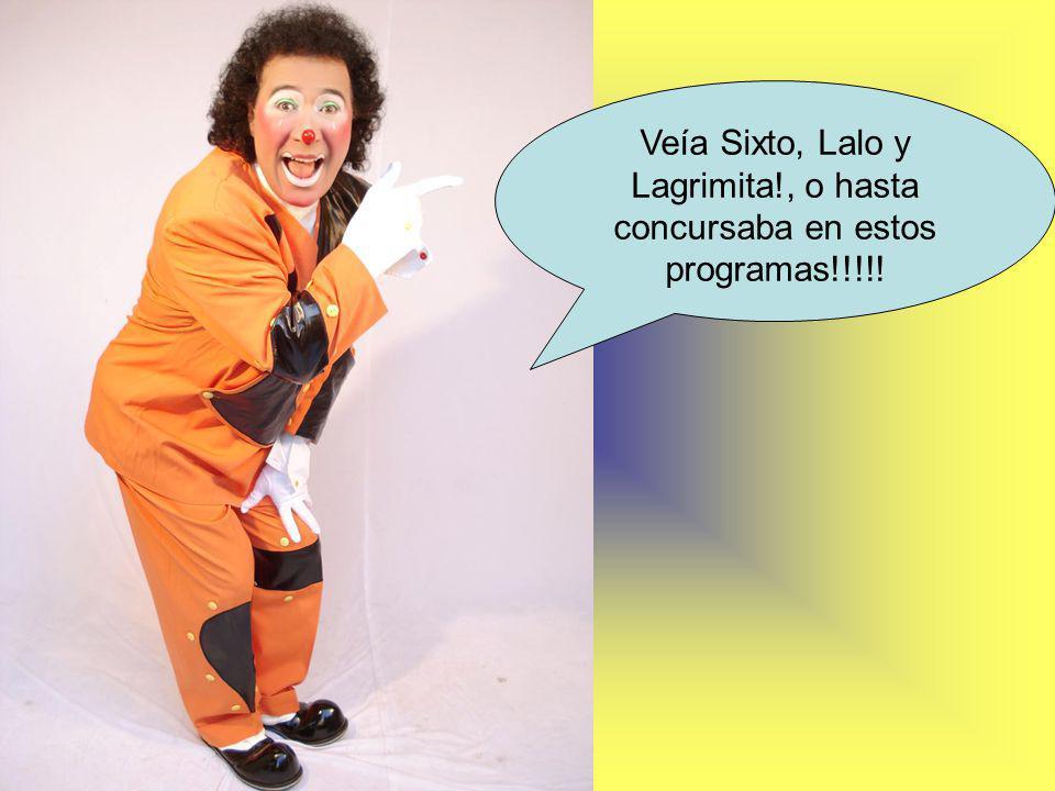 Veía Sixto, Lalo y Lagrimita!, o hasta concursaba en estos programas!!!!!