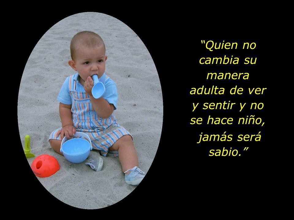 Los niños, sin hablar, nos enseñan las razones para vivir. Los niños no tienen saberes que transmitir. Su encanto es conocer lo esencial de la vida.