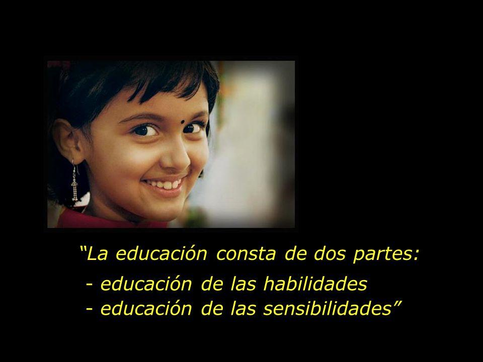 La educación consta de dos partes: - educación de las habilidades - educación de las sensibilidades