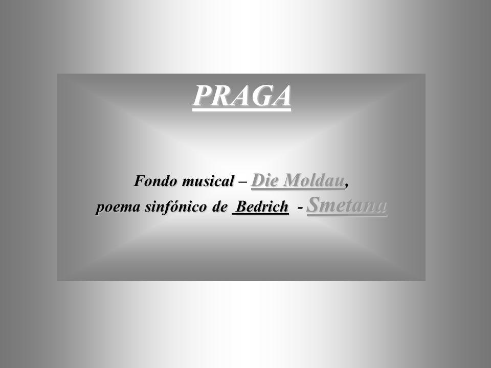 PRAGA Fondo musical Die Moldau, Fondo musical – Die Moldau, poema sinfónico de Bedrich Smetana poema sinfónico de Bedrich - Smetana