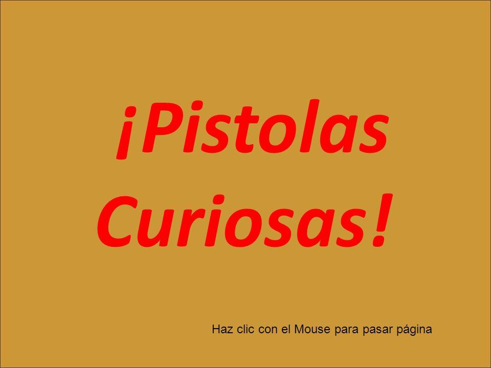 ¡Pistolas Curiosas! Haz clic con el Mouse para pasar página