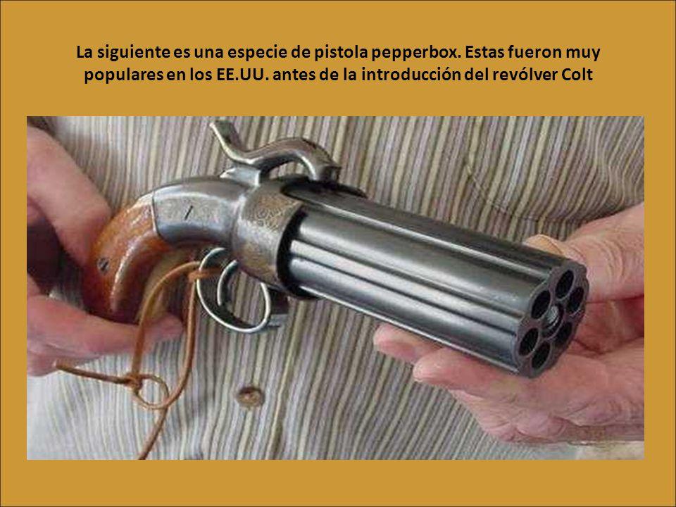 La siguiente es una especie de pistola pepperbox.Estas fueron muy populares en los EE.UU.