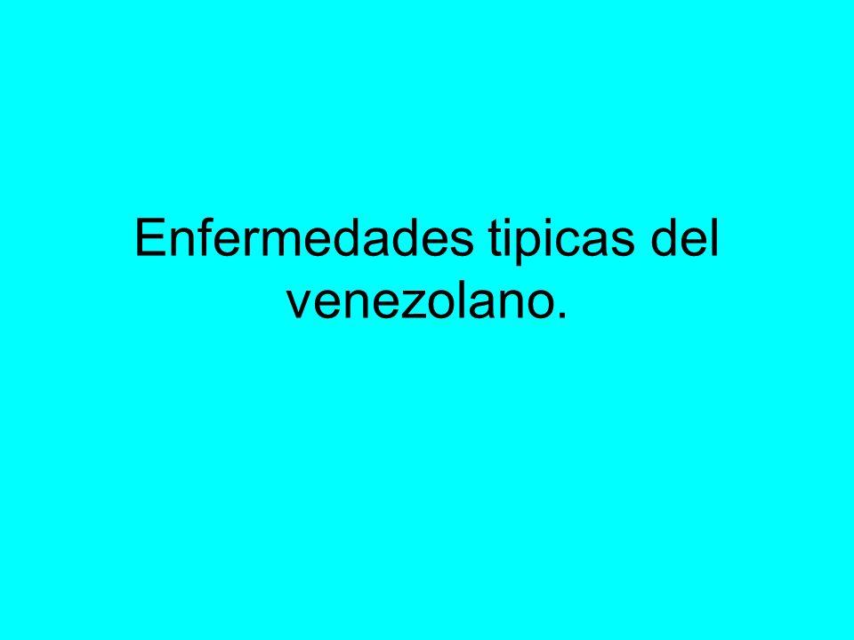 Enfermedades tipicas del venezolano.