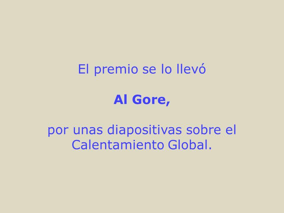El premio se lo llevó Al Gore, por unas diapositivas sobre el Calentamiento Global.