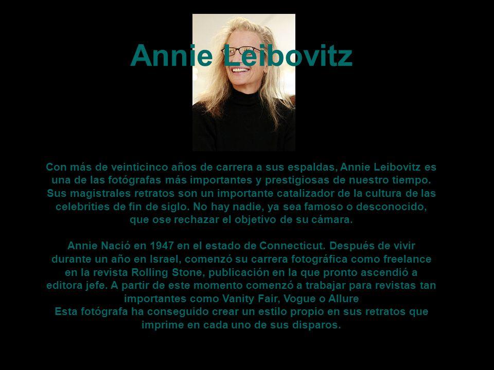 Annie Leibovitz Con más de veinticinco años de carrera a sus espaldas, Annie Leibovitz es una de las fotógrafas más importantes y prestigiosas de nuestro tiempo.