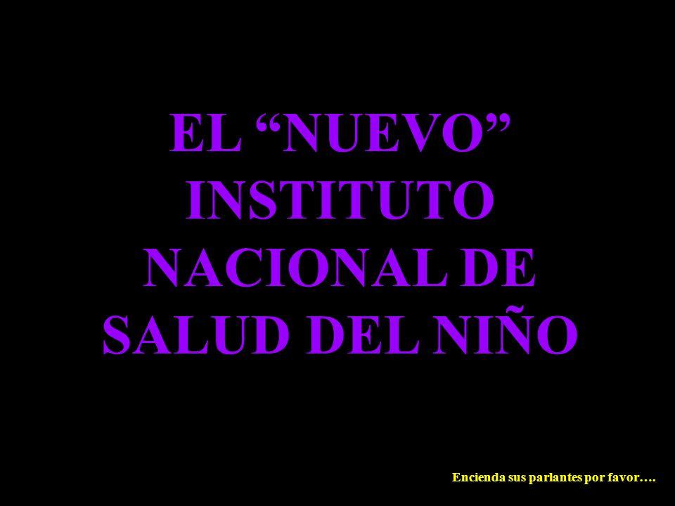EL NUEVO INSTITUTO NACIONAL DE SALUD DEL NIÑO Encienda sus parlantes por favor….