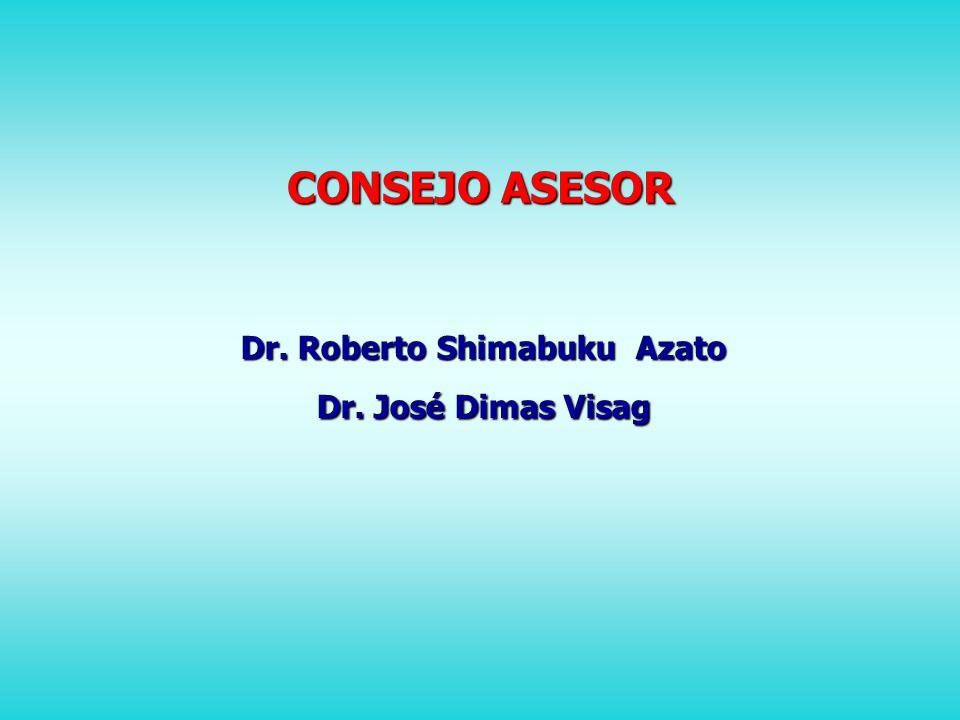 CONSEJO ASESOR Dr. Roberto Shimabuku Azato Dr. José Dimas Visag