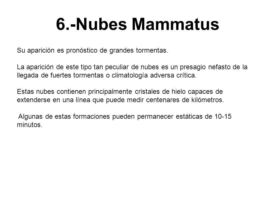 6.-Nubes Mammatus Su aparición es pronóstico de grandes tormentas. La aparición de este tipo tan peculiar de nubes es un presagio nefasto de la llegad