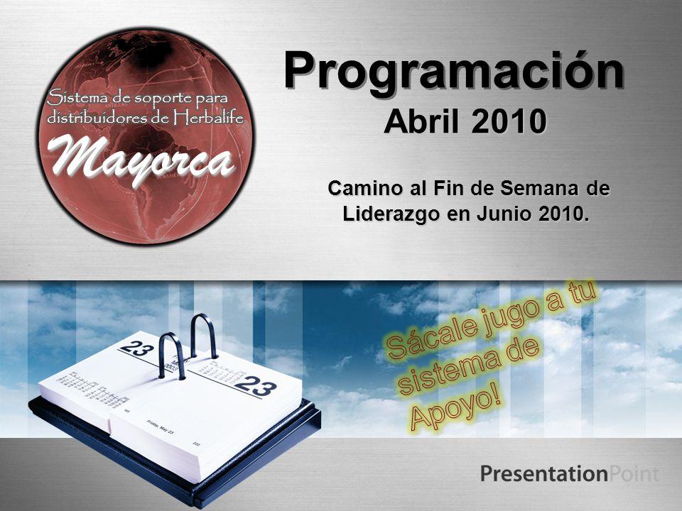 Programación Abril 2010 Camino al Fin de Semana de Liderazgo en Junio 2010.