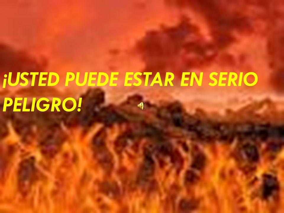 ¡USTED PUEDE ESTAR EN SERIO PELIGRO!