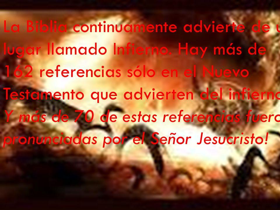 La Biblia continuamente advierte de un lugar llamado Infierno.