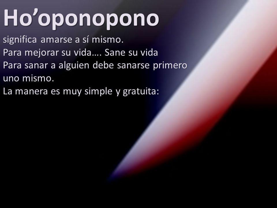 Hooponopono significa amarse a sí mismo.Para mejorar su vida….
