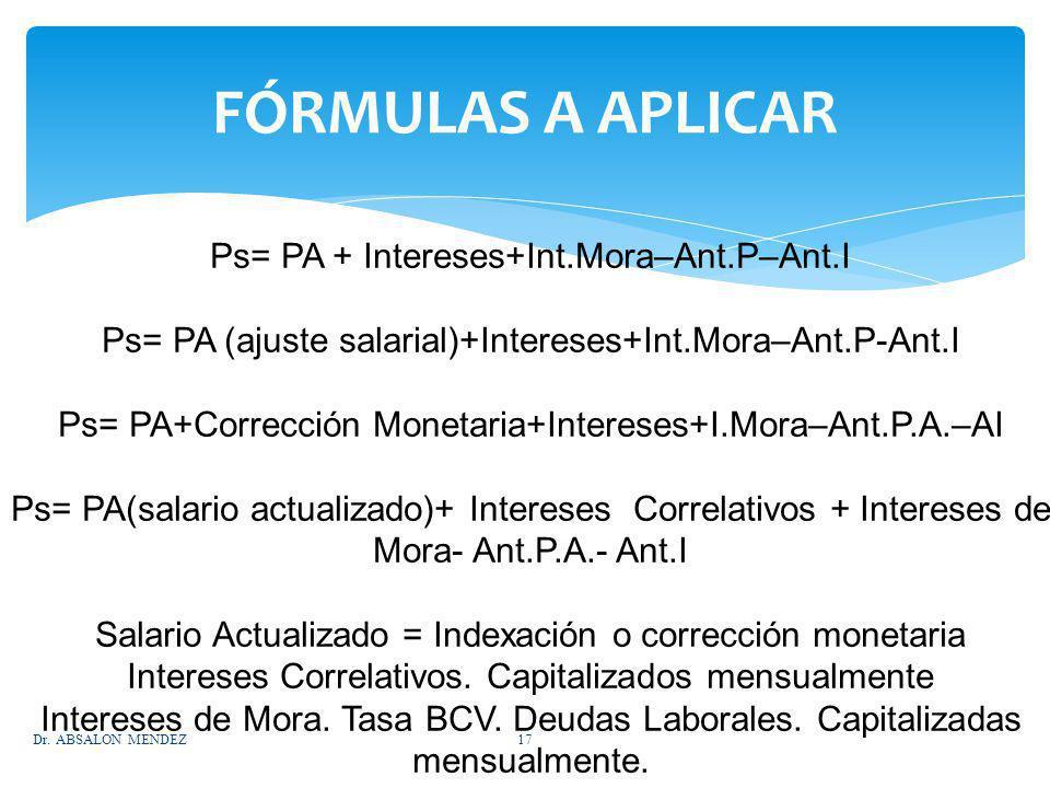 Ps= PA + Intereses+Int.Mora–Ant.P–Ant.I Ps= PA (ajuste salarial)+Intereses+Int.Mora–Ant.P-Ant.I Ps= PA+Corrección Monetaria+Intereses+I.Mora–Ant.P.A.–
