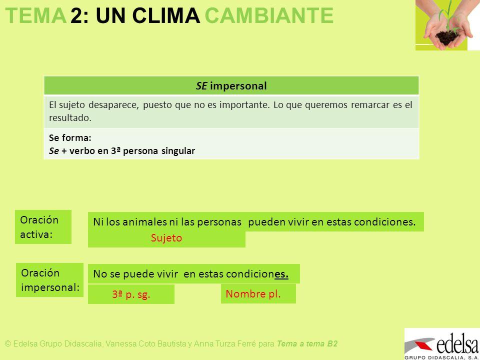 TEMA 2: UN CLIMA CAMBIANTE © Edelsa Grupo Didascalia, Vanessa Coto Bautista y Anna Turza Ferré para Tema a tema B2 Formas generalizadoras No se quiere implicar a nadie directamente, por eso se busca una forma generalizadora.