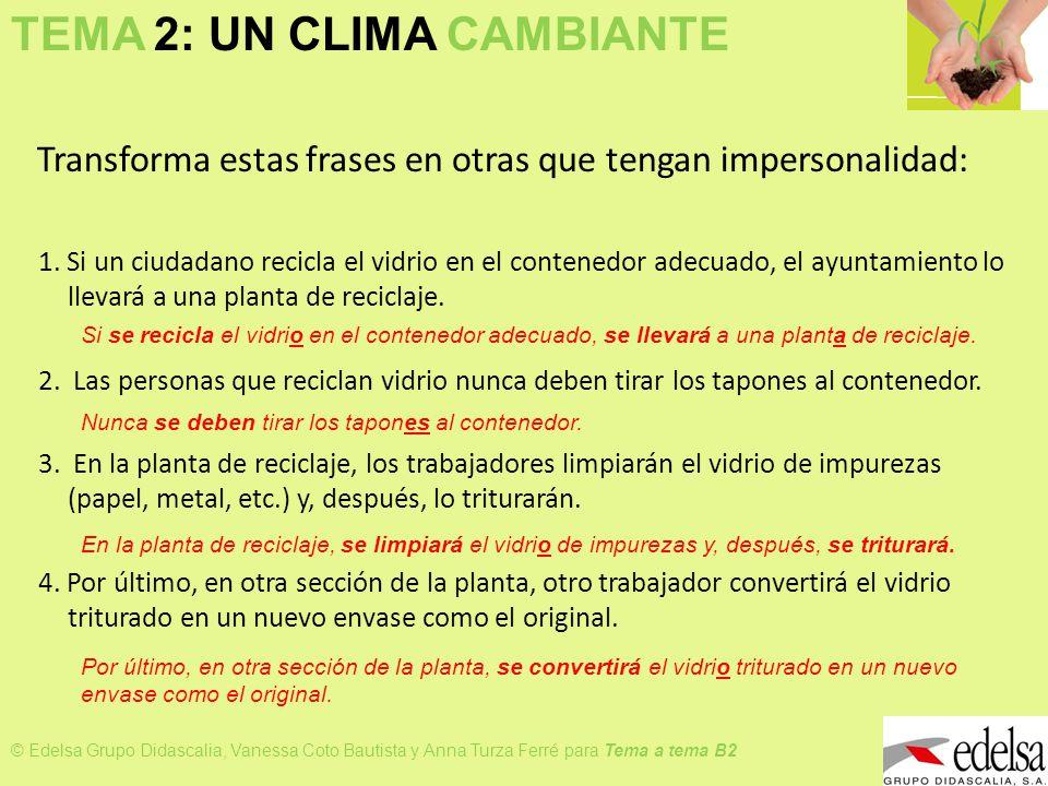 TEMA 2: UN CLIMA CAMBIANTE © Edelsa Grupo Didascalia, Vanessa Coto Bautista y Anna Turza Ferré para Tema a tema B2 Transforma estas frases en otras qu