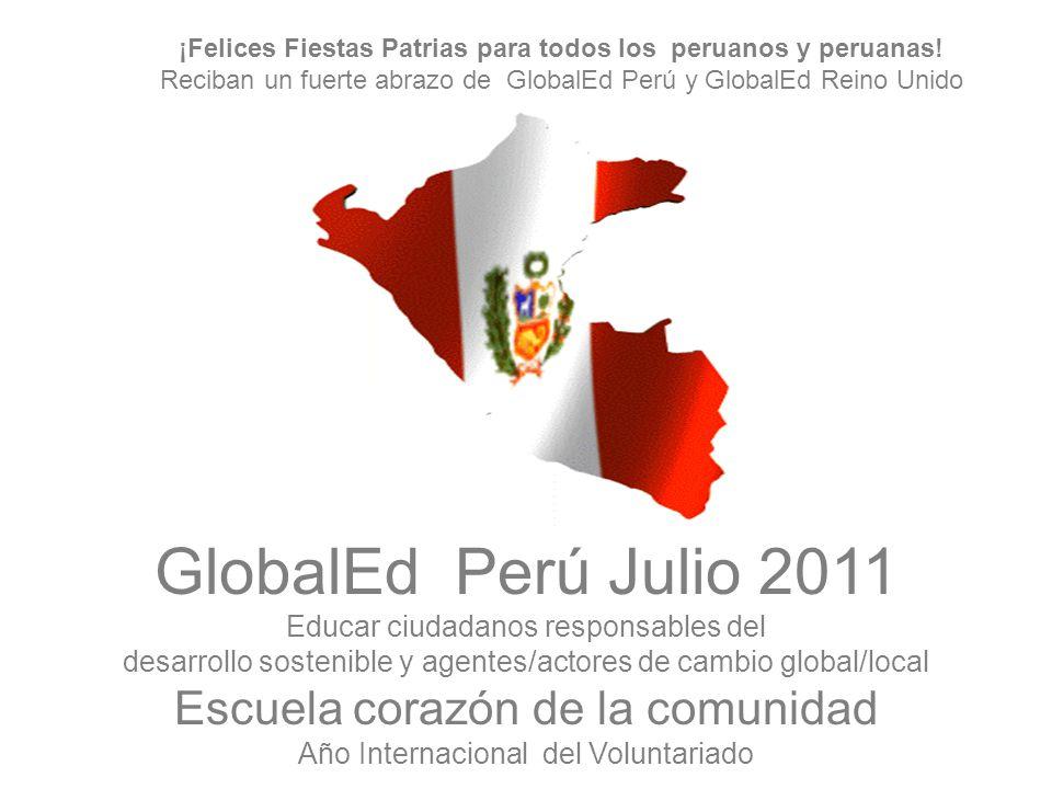 GlobalEd Perú Julio 2011 Educar ciudadanos responsables del desarrollo sostenible y agentes/actores de cambio global/local Escuela corazón de la comun
