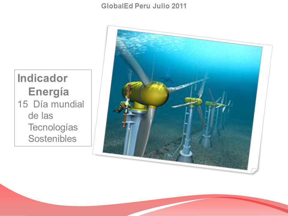 GlobalEd Peru Julio 2011 Indicador Energía 15 Día mundial de las Tecnologías Sostenibles