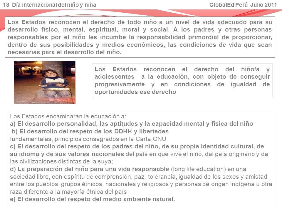 18 Día internacional del niño y niña GlobalEd Perú Julio 2011 Los Estados reconocen el derecho de todo niño a un nivel de vida adecuado para su desarr