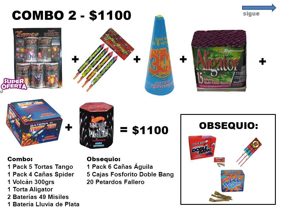 ++ + = $1100 COMBO 2 - $1100 OBSEQUIO: Combo: 1 Pack 5 Tortas Tango 1 Pack 4 Cañas Spider 1 Volcán 300grs 1 Torta Aligator 2 Baterías 49 Misiles 1 Bat