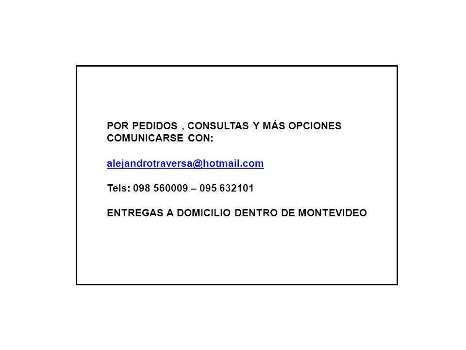 POR PEDIDOS, CONSULTAS Y MÁS OPCIONES COMUNICARSE CON: alejandrotraversa@hotmail.com Tels: 098 560009 – 095 632101 ENTREGAS A DOMICILIO DENTRO DE MONT