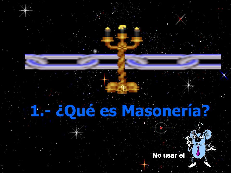 1.- ¿Qué es Masonería? No usar el