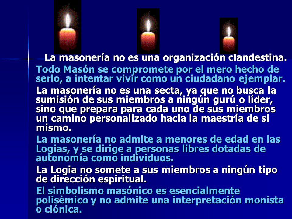 La masonería no es una organización clandestina. La masonería no es una organización clandestina. Todo Masón se compromete por el mero hecho de serlo,