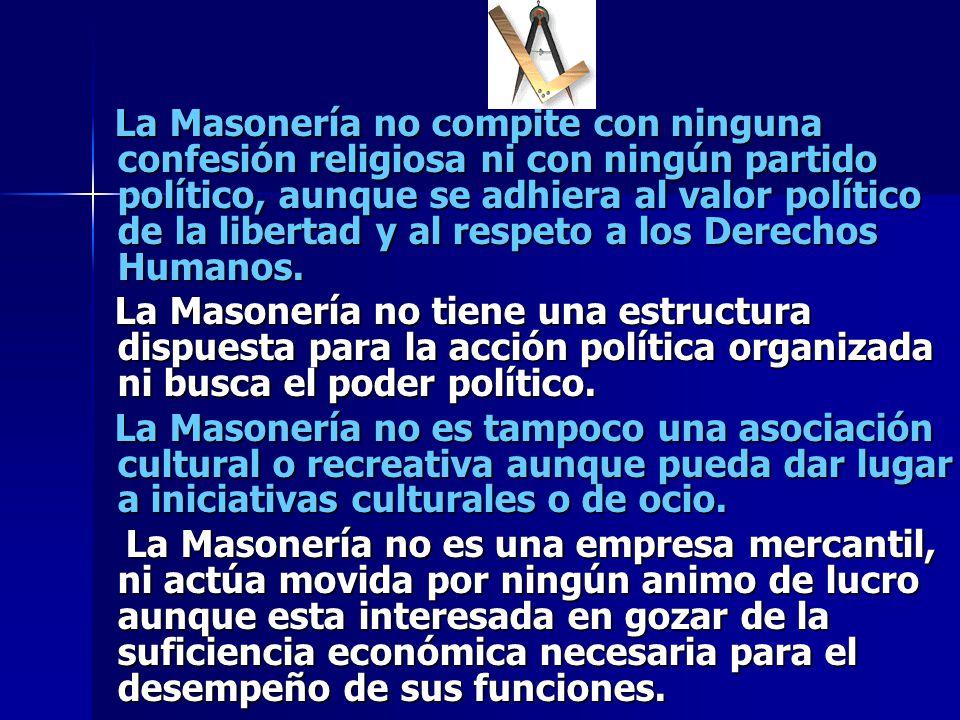 La Masonería no compite con ninguna confesión religiosa ni con ningún partido político, aunque se adhiera al valor político de la libertad y al respet