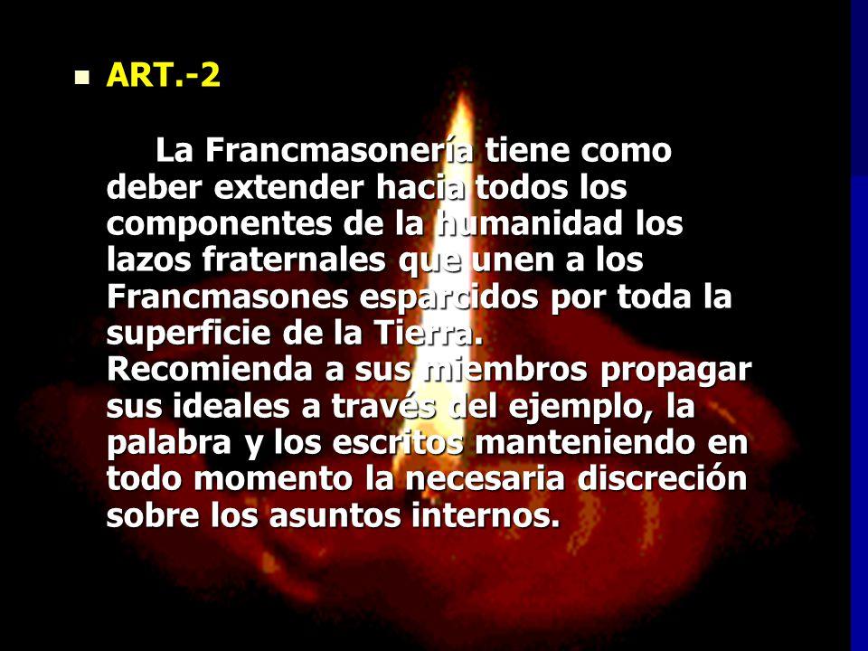 ART.-3 ART.-3 Es deber de un Francmasón, en todo momento, ayudar, ilustrar y proteger a su hermano y defenderle contra cualquier injusticia.