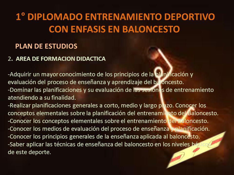 1° DIPLOMADO ENTRENAMIENTO DEPORTIVO CON ENFASIS EN BALONCESTO PLAN DE ESTUDIOS 2. AREA DE FORMACION DIDACTICA -Adquirir un mayor conocimiento de los