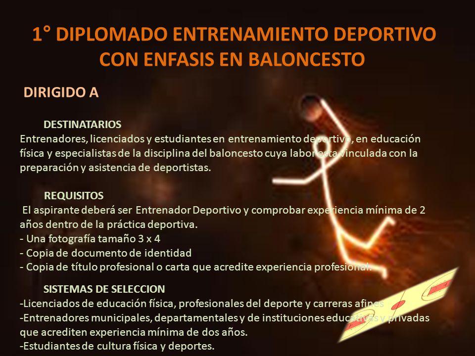 1° DIPLOMADO ENTRENAMIENTO DEPORTIVO CON ENFASIS EN BALONCESTO DIRIGIDO A DESTINATARIOS Entrenadores, licenciados y estudiantes en entrenamiento depor