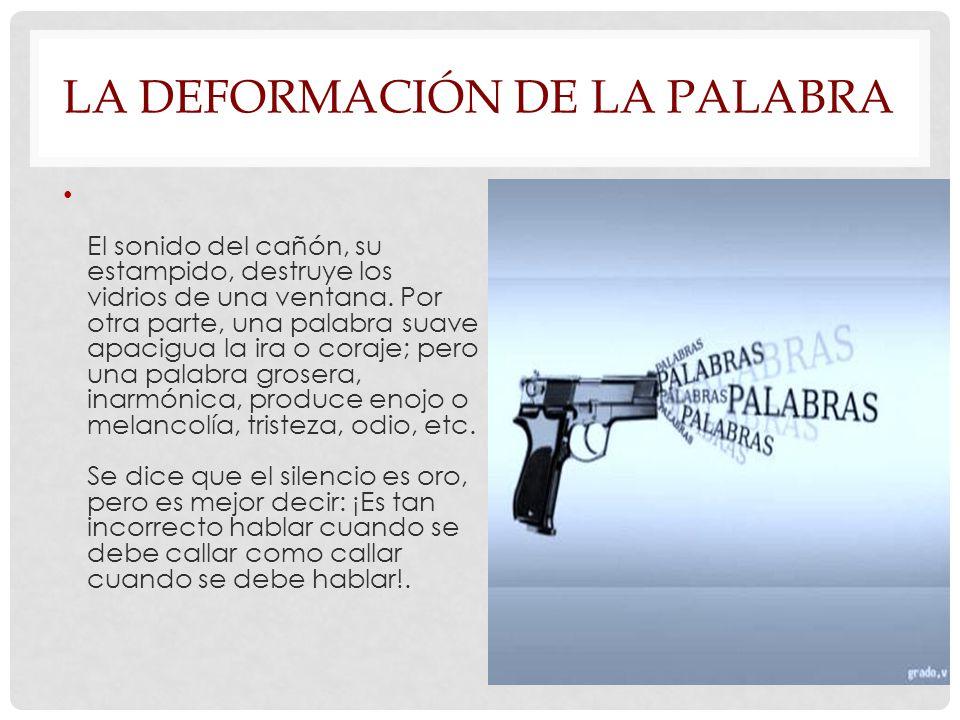 LA DEFORMACIÓN DE LA PALABRA El sonido del cañón, su estampido, destruye los vidrios de una ventana.