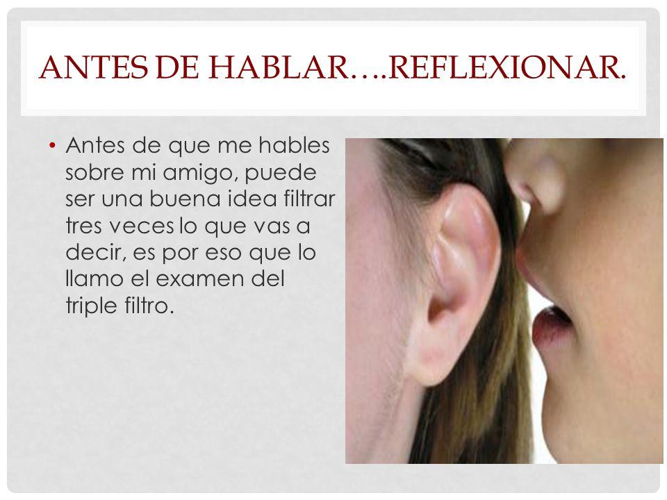 ANTES DE HABLAR….REFLEXIONAR.